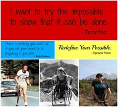 3 Heroes on what is possible. Terry Fox, Rick Hansen and Spencer West.