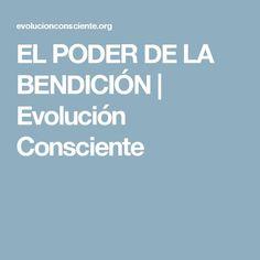 EL PODER DE LA BENDICIÓN   Evolución Consciente