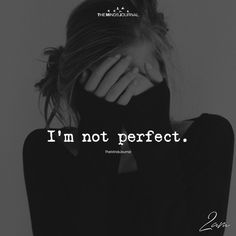 I'm Not Perfect - https://themindsjournal.com/im-not-perfect/