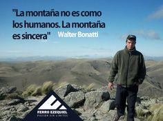 """""""La montaña no es como los humanos. La montaña es sincera"""" Walter Bonatti - Ferro Ezequiel - Pasión sin límites."""