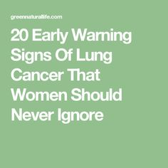 20 Early Warning Signs Of Lung Cancer That Women Should Never Ignore