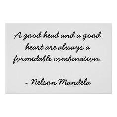 A good head and a good heart are always a forbidable opposition.  --Nelson Mandela