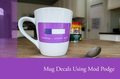 "How to Make a Custom ""Recharging"" Coffee Mug Decal Using Mod Podge and make it dishwasher safe!"