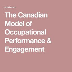 The Canadian Model of Occupational Performance & Engagement