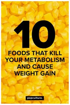 Find out what 10 foods are killing your metabolism and causing unwanted weight gain. Popculture.com