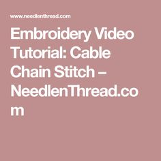Embroidery Video Tutorial: Cable Chain Stitch – NeedlenThread.com