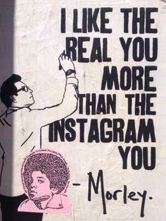 """I Like the Real You More than the Instagram You', street art, graffiti art, by Morley."