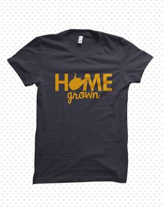 Home Grown | West Virginia T-Shirt (MADE TO ORDER)** too cute!