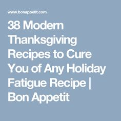 38 Modern Thanksgiving Recipes to Cure You of Any Holiday Fatigue Recipe | Bon Appetit