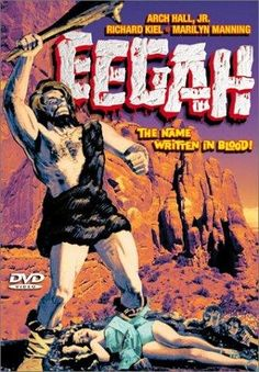 Eegah (1962) Arch Hall Sr.  {+++-} Another childhood favorite. [Cunt Dracula]
