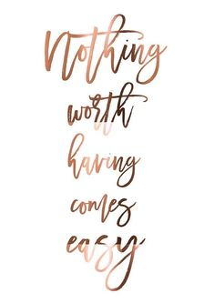 print // Nothing worth having comes easy // Motivational Quote Poster // Real copper p. COPPER print // Nothing worth having comes easy //. COPPER print // Nothing worth having comes easy //. Happy Quotes, Positive Quotes, Me Quotes, Qoutes, Quotations, Quote Posters, Wallpaper Quotes, Wallpaper Ideas, Wise Words