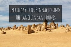 Need ideas for a Perth day trip? Why not drive to the Pinnacles in Nambung National Park and the Lancelin sand dunes off the coast of Western Australia?