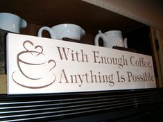 Funny primitive kitchen sign - 'With Enough Coffee Anything is Possible' - large 5 1/2 x 24 - great over a doorway,over a cabinet etc in a kitchen