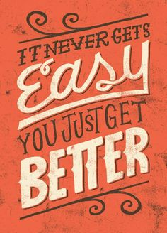 It never gets easy, you just get better! Very true quote. #KeepAtIt #StayMotivated #DayByDay