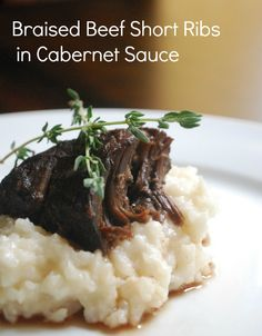 Braised Beef Short Ribs in Cabernet Sauce   ~  Serve the short ribs atop creamy risotto, and your guest will be in heaven!  This hearty meal is a soul mate for a rich Cabernet Sauvignon.