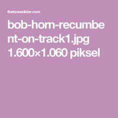 bob-horn-recumbent-on-track1.jpg 1.600×1.060 piksel