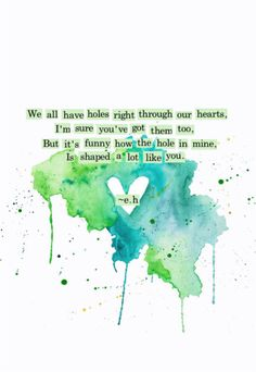 """""""We all have holes in our hearts, I'm sure you've got them, too. But it's funny how the hole in mine is shaped a lot like you."""" ~Erin Hanson ♡"""