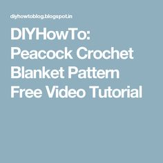 DIYHowTo: Peacock Crochet Blanket Pattern Free Video Tutorial