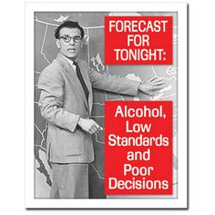 Forecast for Tonight Alcohol Low Standards Poor Decisions Sign