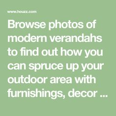 Browse photos of modern verandahs to find out how you can spruce up your outdoor area with furnishings, decor and smart design.