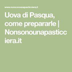 Uova di Pasqua, come prepararle | Nonsonounapasticciera.it