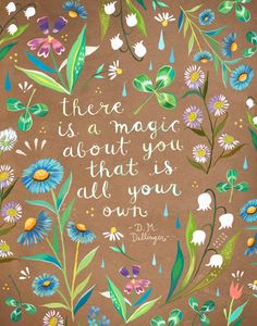 There is a magic about you that is all your own.