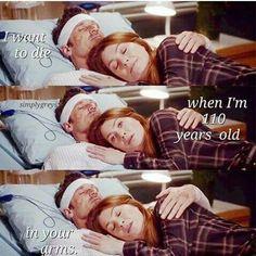 Voglio morire fra le tue braccia quando avrò 110 anni. Derek to Meredith.