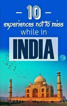 Here are 10 things to Do in India or in other words, things not to miss while in India.