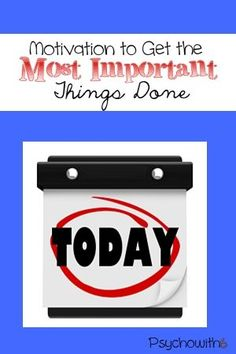 Motivation to get the most important things done today with free printable