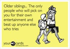 Free, Family Ecard: Older siblings... The only people who will pick on you for their own entertainment and beat up anyone else who tries