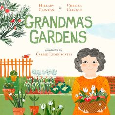 Grandma's Gardens by Hillary Clinton & Chelsea Clinton Hillary Rodham Clinton, Chelsea Clinton, Grandmas Garden, Clinton Foundation, Love Can, Book Lists, Book Series, We The People, Audio Books