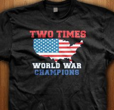 America won two world wars, celebrate your freedom with a two times world wars champs tee.  We only use Premium quality super soft shirts including