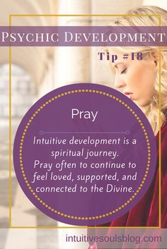 Psychic development tip: Pray often to continue to feel loved, supported, and connected to the Divine. See all 28 tips: http://intuitivesoulsblog.com/develop-your-psychic-abilities/