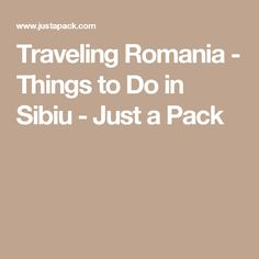Traveling Romania - Things to Do in Sibiu - Just a Pack