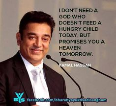 """""""I don't need a god who doesn't feed a hungry child today but promises you a heaven tomorrow."""""""