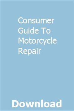 Consumer Guide To Motorcycle Repair pdf download full online