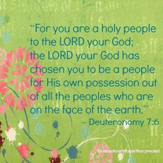For you are a holy people to the Lord your God   Deut 7:6