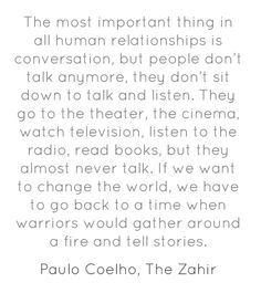 Word.  texting is NOT a convo. And the art of listening is lost as well...   Paulo Coelho, The Zahir