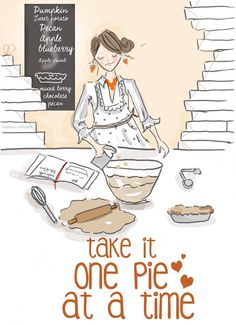 Take it one pie at a time. ~ Rose Hill Designs by Heather A Stillufsen