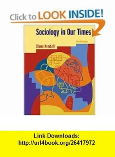 Sociology in Our Times (Non-InfoTrac Version) (9780534571399) Diana Elizabeth Kendall , ISBN-10: 0534571395  , ISBN-13: 978-0534571399 ,  , tutorials , pdf , ebook , torrent , downloads , rapidshare , filesonic , hotfile , megaupload , fileserve