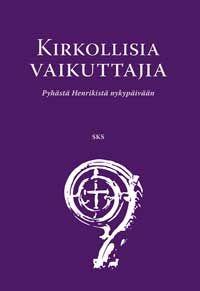 Hannu Mustakallio (toim.): Kirkollisia vaikuttajia. Pyhästä Henrikistä nykypäivään (2012)