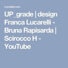 UP_grade   design Franca Lucarelli - Bruna Rapisarda   Scirocco H - YouTube