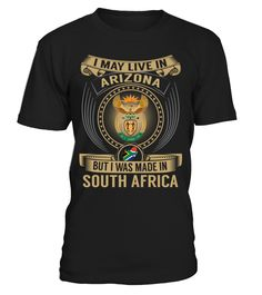 I May Live in Arizona But I Was Made in South Africa #SouthAfrica