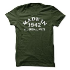 MADE IN 1942 ALL ORIGINAL PARTS T-SHIRT. www.sunfrogshirts.com/Funny/MADE-IN-1942--ALL-ORIGINAL-PARTS-Guys-Forest.html?8429 $19