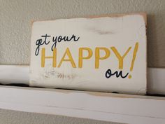 Get Your Happy On! Hand Painted Wooden Sign/ white yellow gray/ inspirational quote/ distressed/ home decor by ASign4Life on Etsy https://www.etsy.com/listing/264970040/get-your-happy-on-hand-painted-wooden