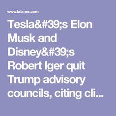 Tesla's Elon Musk and Disney's Robert Iger quit Trump advisory councils, citing climate change - LA Times