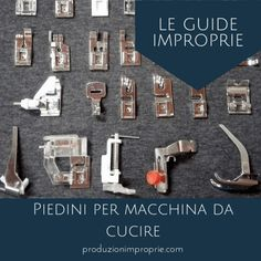 I piedini per macchina da cucire - Le guide improprie | produzionimproprie Embroidery Monogram Fonts, Embroidery Hearts, Embroidery Flowers Pattern, Hand Embroidery Designs, Sewing Tutorials, Sewing Hacks, Sewing Projects, Sewing Tips, Beauty Tips For Women