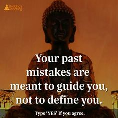 Your past mistakes are meant to guide you not to define you.