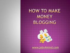 how-to-make-money-blogging-15558922 by Sandeep Iyengar via Slideshare