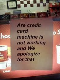 This says are credit card machine is not working and we apologize for that, this is a run on sentence, capitalization error and misspelled words. Our credit card machine is not working, and we apologize. Bad Grammar, Grammar Humor, Spelling And Grammar, Funny Grammar Mistakes, Classroom Humor, Credit Card Machine, Run On Sentences, Grammar Activities, Teaching Grammar